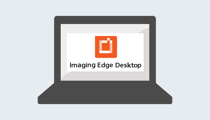 How to use   Imaging Edge (Remote/Viewer/Edit)   Sony